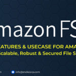 Facts, Features & UseCAse for Amazon FSx: Easy, Scalable, Robust & Secured file storage